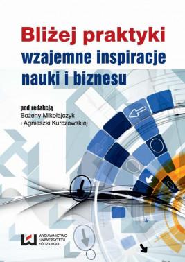 okładka Bliżej praktyki - wzajemne inspiracje nauki i biznesu, Ebook | Agnieszka  Kurczewska, Bożena Mikołajczyk
