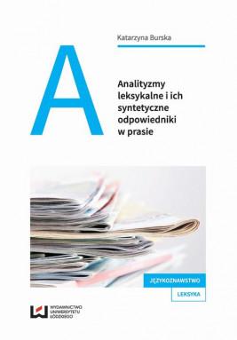 okładka Analityzmy leksykalne i ich syntetyczne odpowiedniki w prasie, Ebook | Katarzyna Burska