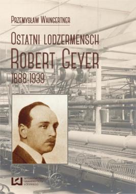 okładka Ostatni lodzermensch. Robert Geyer 1888-1939, Ebook | Przemysław Waingertner