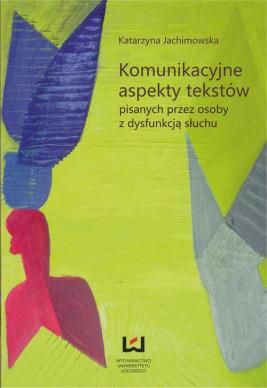 okładka Komunikacyjne aspekty tekstów pisanych przez osoby z dysfunkcją słuchu, Ebook | Katarzyna Jachimowska