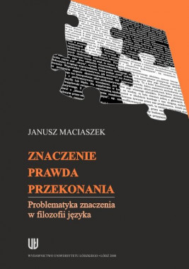 okładka Znaczenie, prawda, przekonania. Problematyka znaczenia w filozofii języka, Ebook   Janusz Maciaszek