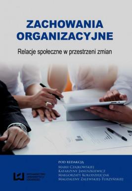 okładka Zachowania organizacyjne, Ebook | Maria  Czajkowska, Katarzyna Januszkiewicz, Małgorzata Kołodziejczak, Magdalena Zalewska-Turzyńska