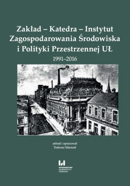 okładka Zakład - Katedra - Instytut Zagospodarowania Środowiska i Polityki Przestrzennej UŁ 1991-2016, Ebook   Tadeusz  Marszał