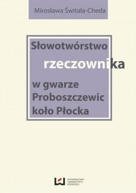 okładka Słowotwórstwo rzeczownika w gwarze Proboszczewic koło Płocka, Ebook | Mirosława Świtała-Cheda