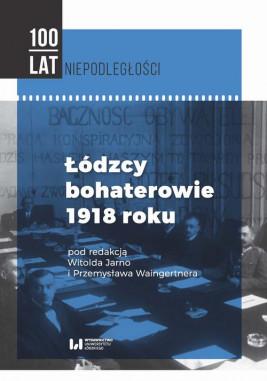 okładka Łódzcy bohaterowie 1918 roku, Ebook | Przemysław Waingertner, Witold Jarno