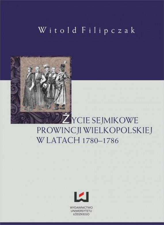 okładka Życie sejmikowe prowincji wielkopolskiej w latach 1780-1786ebook   PDF   Witold Filipczak