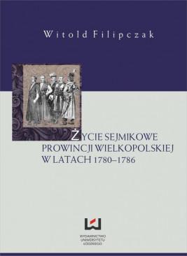 okładka Życie sejmikowe prowincji wielkopolskiej w latach 1780-1786, Ebook | Witold Filipczak