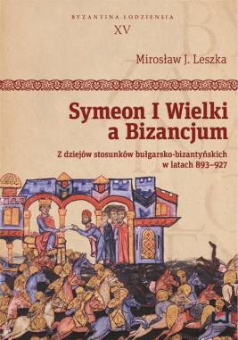 okładka Symeon I Wielki a Bizancjum. Z dziejów stosunków bułgarsko-bizantyńskich w latach 893–927, Ebook | Mirosław J.