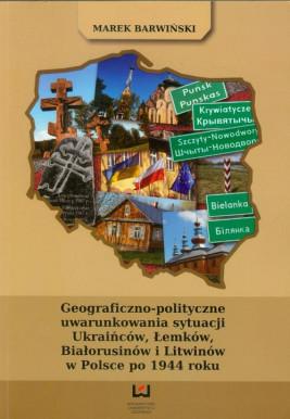 okładka Geograficzno polityczne uwarunkowania sytuacji Ukraińców, Łemków, Białorusinów i Litwinów w Polsce po 1944 roku, Ebook | Marek Barwiński