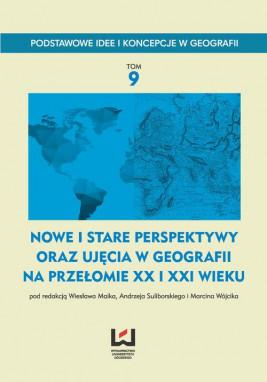 okładka Nowe i stare perspektywy oraz ujęcia w geografii na przełomie XX i XXI wieku, Ebook | Marcin Wójcik, Andrzej  Suliborski, Wiesław Maik