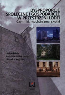 okładka Dysproporcje społeczne i gospodarcze w przestrzeni Łodzi, Ebook | Marcin Wójcik, Andrzej  Suliborski