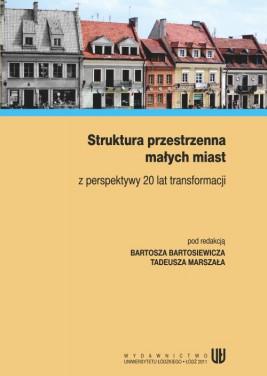 okładka Struktura przestrzenna małych miast z perspektywy 20 lat transformacji, Ebook   Bartosz  Bartosiewicz, Tadeusz  Marszał