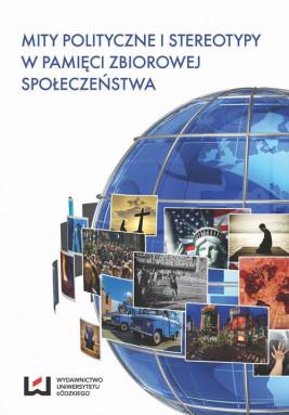 okładka Mity polityczne i stereotypy w pamięci zbiorowej społeczeństwa, Ebook | Andrzej  Sepkowski, Magdalena Rekść, Eugeniusz Ponczek
