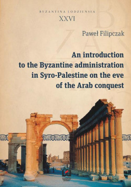 okładka An introduction to the Byzantine administration in Syro-Palestine on the eve of the Arab conquest, Ebook | Paweł  Filipczak
