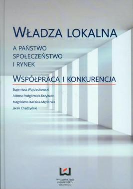 okładka Władza lokalna a państwo społeczeństwo i rynek, Ebook | Jacek Chądzyński, Magdalena Kalisiak-Mędelska, Eugeniusz Wojciechowski, Aldona Podgórniak-Krzykacz