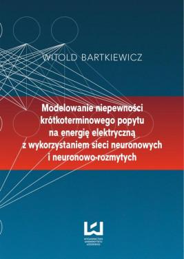okładka Modelowanie niepewności krótkoterminowego popytu na energię elektryczną z wykorzystaniem sieci neuronowych i neuronowo-rozmytych, Ebook | Witold Bartkiewicz
