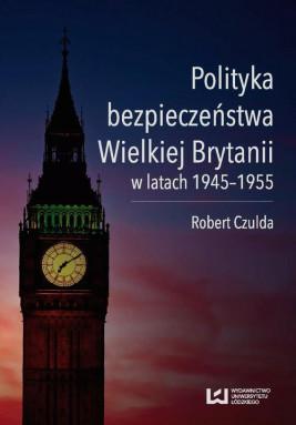 okładka Polityka bezpieczeństwa Wielkiej Brytanii w latach 1945-1955, Ebook | Robert Czulda