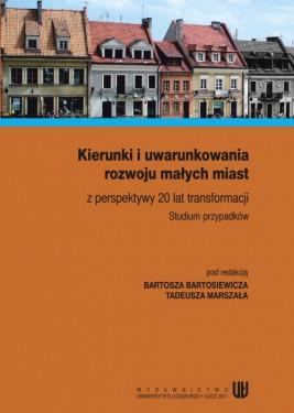 okładka Kierunki i uwarunkowania rozwoju małych miast z perspektywy 20 lat transformacji. Studium przypadków, Ebook   Bartosz  Bartosiewicz, Tadeusz  Marszał