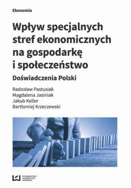 okładka Wpływ specjalnych stref ekonomicznych na gospodarkę i społeczeństwo, Ebook | Radosław Pastusiak, Magdalena Jasiniak, Jakub Keller, Bartłomiej Krzeczewski
