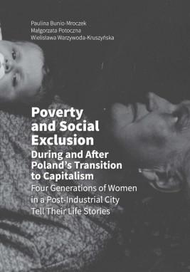 okładka Poverty and Social Exclusion During and After Poland's Transition to Capitalism Four Generations of Women in a Post-Industrial City Tell Their Life Stories, Ebook | Wielisława  Warzywoda-Kruszyńska, Paulina Bunio-Mroczek, Małgorzata Potoczna