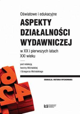okładka Oświatowe i edukacyjne aspekty działalności wydawniczej w XX i pierwszych latach XXI wieku, Ebook | Grzegorz  Michalski, Iwonna  Michalska