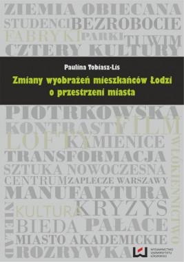 okładka Zmiany wyobrażeń mieszkańców Łodzi o przestrzeni miasta, Ebook   Paulina Tobiasz-Lis
