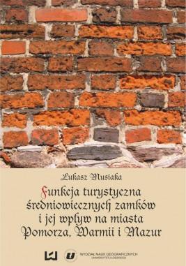 okładka Funkcja turystyczna i jej wpływ na miasta Pomorza, Warmii i Mazur, Ebook | Łukasz Musiaka