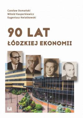 okładka 90 lat łódzkiej ekonomii, Ebook | Eugeniusz Kwiatkowski, Witold Kasperkiewicz, Czesław Domański