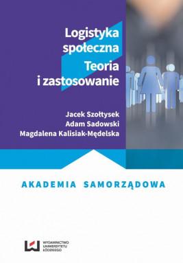 okładka Logistyka społeczna, Ebook | Jacek  Szołtysek, Adam Sadowski, Magdalena Kalisiak-Mędelska