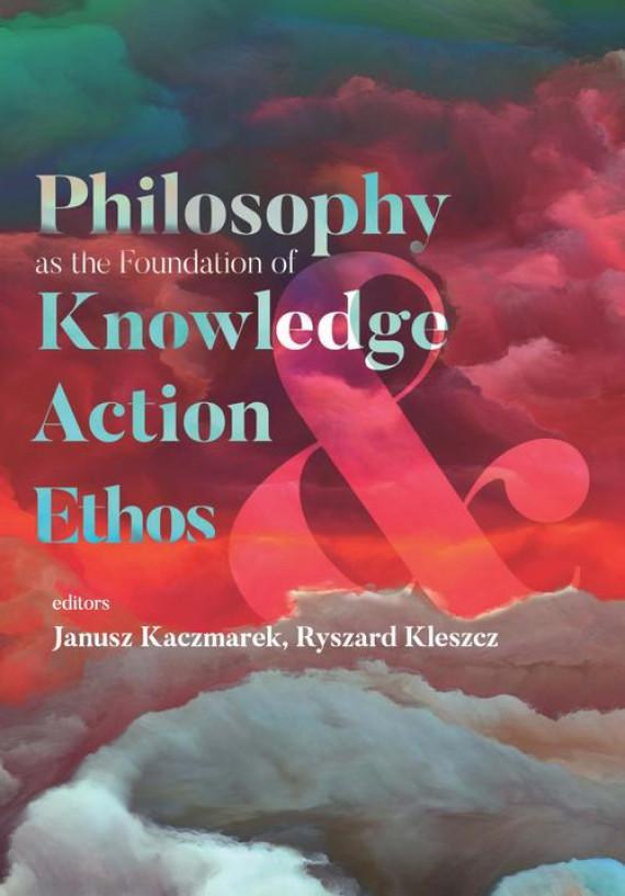 okładka Philosophy as the Foundation of Knowledge, Action and Ethosebook | PDF | Ryszard Kleszcz, Janusz Kaczmarek