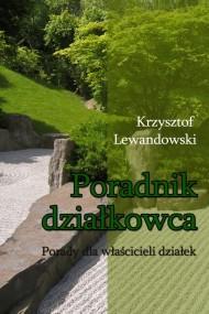 okładka Poradnik działkowca Porady dla właścicieli działek. Ebook | EPUB,MOBI | Krzysztof Lewandowski