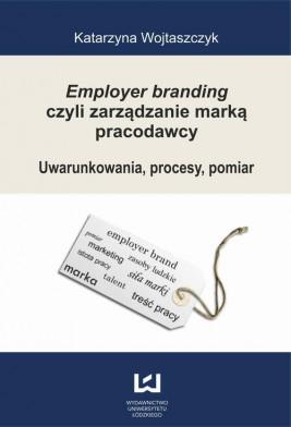 okładka Employer branding czyli zarządzanie marką pracodawcy. Uwarunkowania, procesy, pomiar, Ebook | Katarzyna Wojtaszczyk