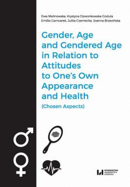 okładka Gender, Age, and Gendered Age in Relation to Attitudes to One's Own Appearance and Health (Chosen Aspects), Ebook   Krystyna Dzwonkowska-Godula, Ewa Malinowska, Joanna Brzezińska, Julita Czernecka, Emilia Garncarek