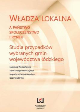 okładka Władza lokalna a państwo, społeczeństwo i rynek, Ebook | Jacek Chądzyński, Magdalena Kalisiak-Mędelska, Eugeniusz Wojciechowski, Aldona Podgórniak-Krzykacz