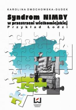 okładka Syndrom NIMBY w przestrzeni wielkomiejskiej. Przykład Łodzi, Ebook   Karolina Dmochowska-Dudek