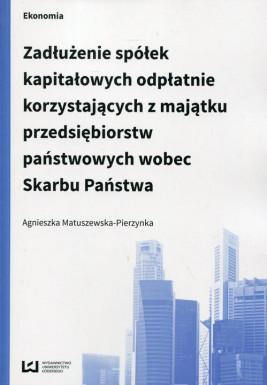 okładka Zadłużenie spółek kapitałowych odpłatnie korzystających z majątku przedsiębiorstw państwowych wobec Skarbu Państwa, Ebook | Agnieszka Matuszewska-Pierzynka