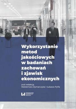 okładka Wykorzystanie metod jakościowych w badaniach zachowań i zjawisk ekonomicznych, Ebook | Waldemar Dymarczyk, Łukasz Pyfel
