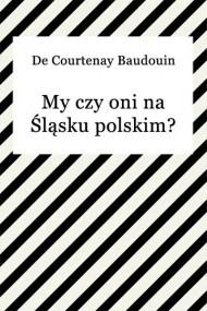 okładka My czy oni na Śląsku polskim?. Ebook | EPUB,MOBI | Baudouin de Courtenay