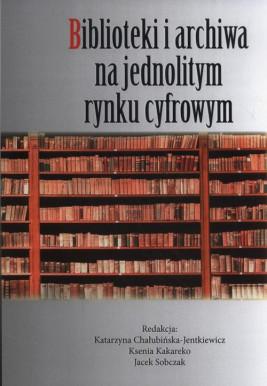 okładka Biblioteki i archiwa na jednolitym rynku cyfrowym, Ebook | Praca Zbiorowa
