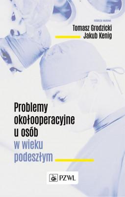 okładka Problemy okołooperacyjne u osób w wieku podeszłym, Ebook | Tomasz Grodzicki, Jakub Kenig