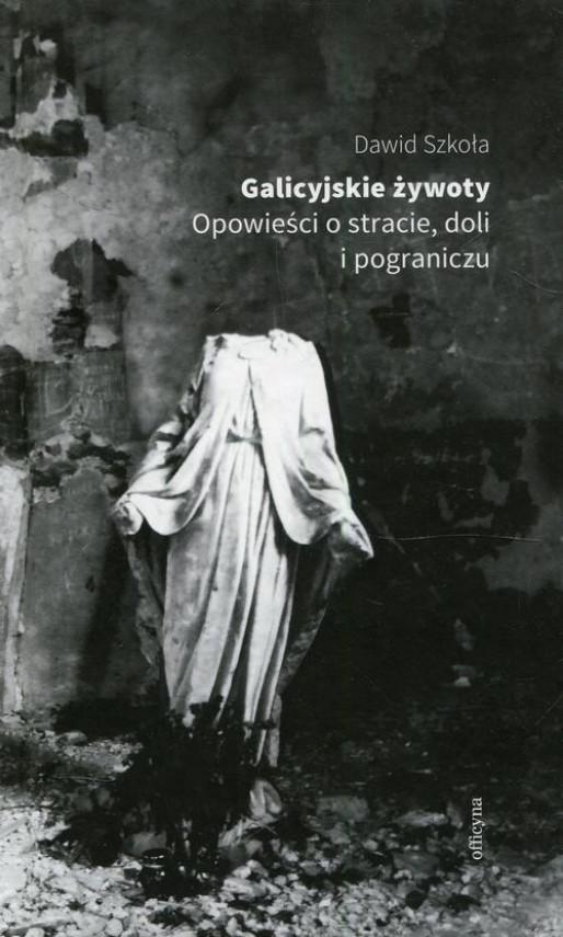 okładka Galicyjskie żywoty Opowieści o stracie doli i pograniczuebook   EPUB, MOBI   Dawid Szkoła