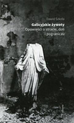 okładka Galicyjskie żywoty Opowieści o stracie doli i pograniczu, Ebook | Dawid Szkoła