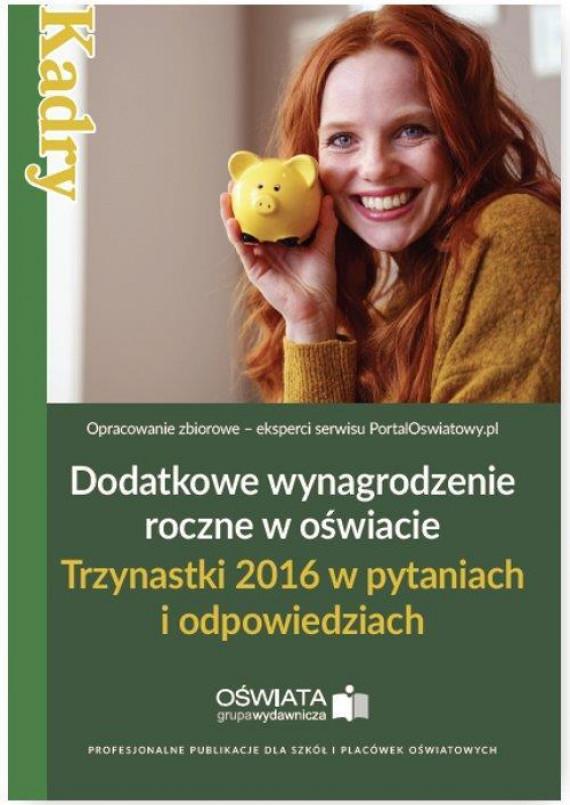 okładka Dodatkowe wynagrodzenie roczne w oświacie. Trzynastki 2016 w pytaniach i odpowiedziachebook | EPUB, MOBI | Praca Zbiorowa