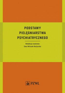 okładka Podstawy pielęgniarstwa psychiatrycznego, Ebook   Ewa Wilczek-Rużyczka