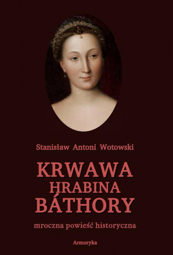 okładka Krwawa hrabina Báthory. Mroczna powieść historycznaebook   EPUB, MOBI   Stanisław Antoni