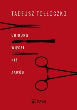 okładka Chirurg. Więcej niż zawód, Ebook | Tadeusz Tołłoczko