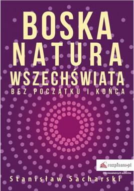 okładka Boska natura Wszechświata bez początku i końca, Ebook | Stanisław  Sacharski
