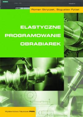 okładka Elastyczne programowanie obrabiarek, Ebook | Roman Stryczek, Bogusław Pytlak