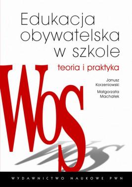okładka Edukacja obywatelska w szkole. Teoria i praktyka, Ebook | Małgorzata Machałek, Janusz Korzeniowski