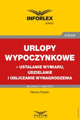okładka Urlopy wypoczynkowe – ustalanie wymiaru, udzielanie i obliczanie wynagrodzenia, Ebook | Mariusz  Pigulski